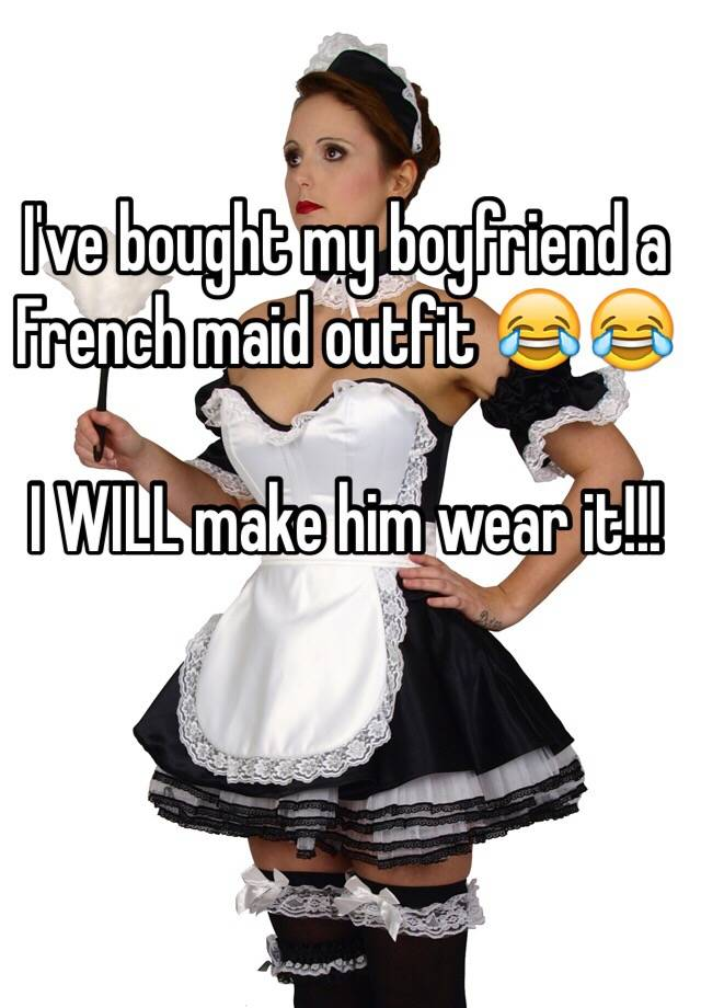 Ive bought my boyfriend a french maid outfit i will make him ive bought my boyfriend a french maid outfit i will make him wear it solutioingenieria Gallery