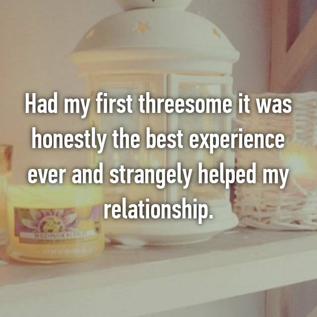 Had my first threesome it was honestly the best experience ever and strangely helped my relationship.