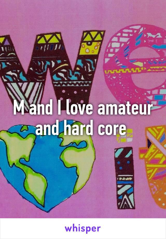 hard Amateur core
