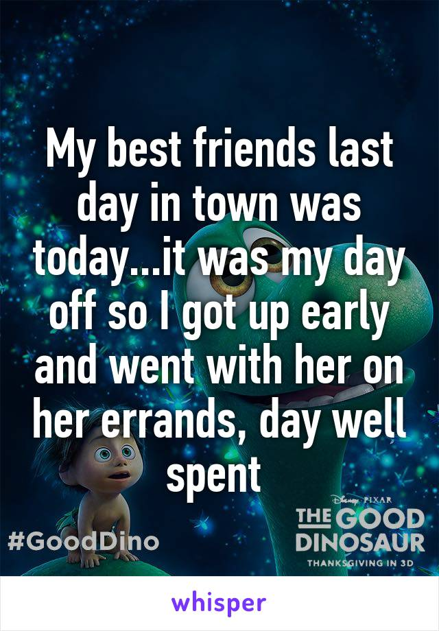 My best friends last day in town was today...it was my day off so I got up early and went with her on her errands, day well spent