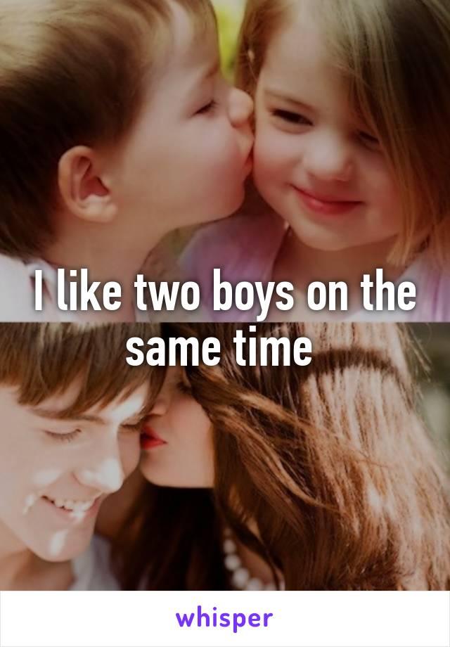 I like two boys on the same time