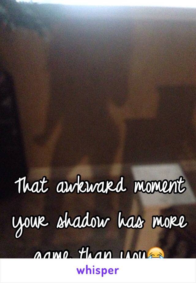 That awkward moment your shadow has more game than you😂