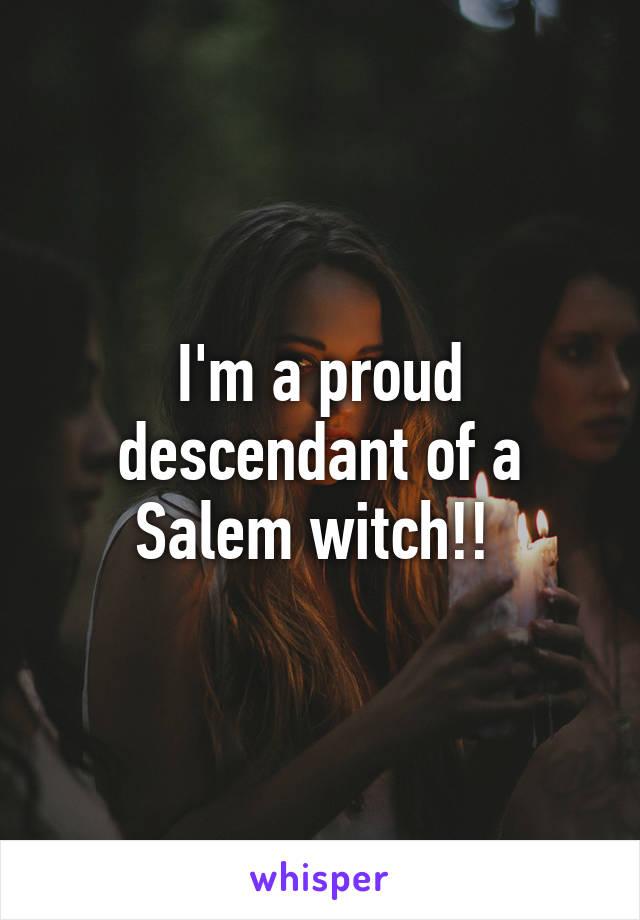 I'm a proud descendant of a Salem witch!!