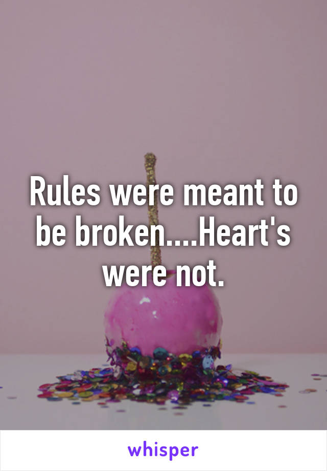 Rules were meant to be broken....Heart's were not.