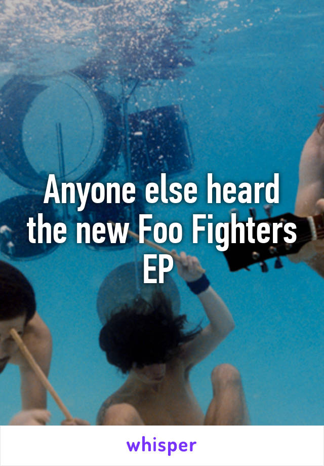 Anyone else heard the new Foo Fighters EP