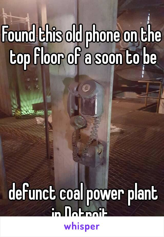 Found this old phone on the top floor of a soon to be       defunct coal power plant in Detroit.