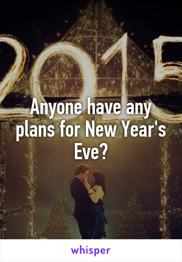 Anyone have any plans for New Year's Eve?