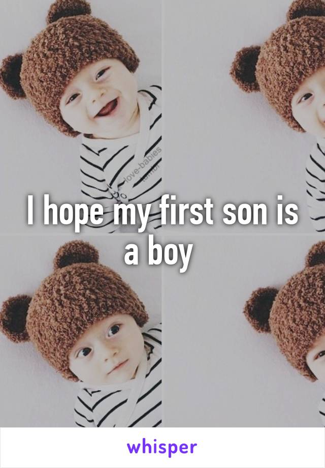I hope my first son is a boy