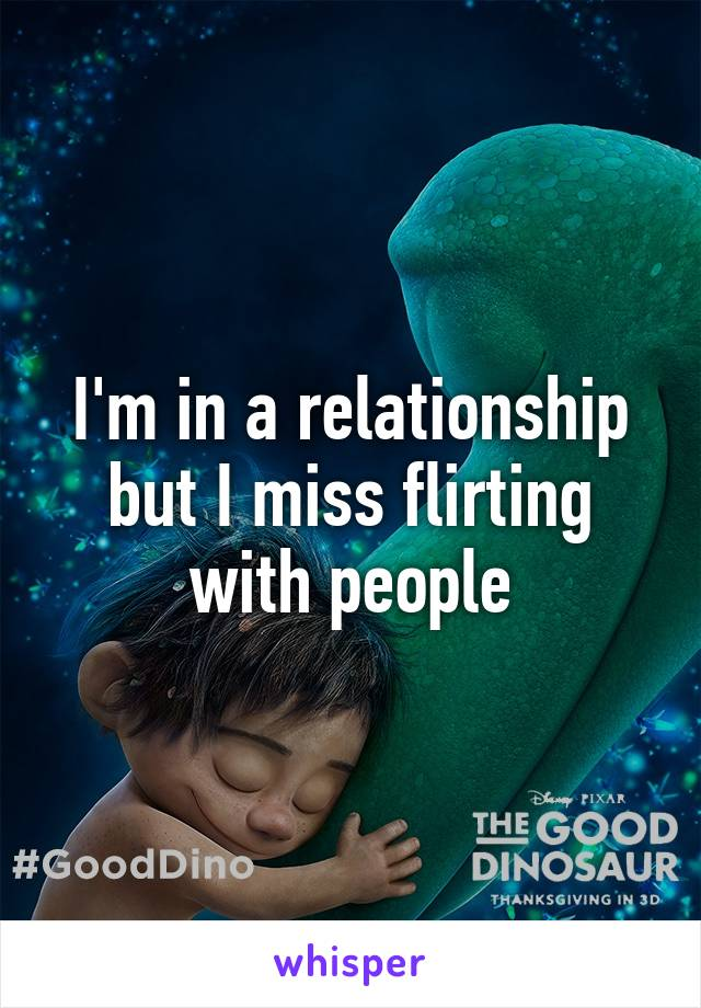 I'm in a relationship but I miss flirting with people