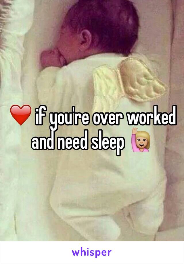 ❤️ if you're over worked and need sleep 🙋🏼