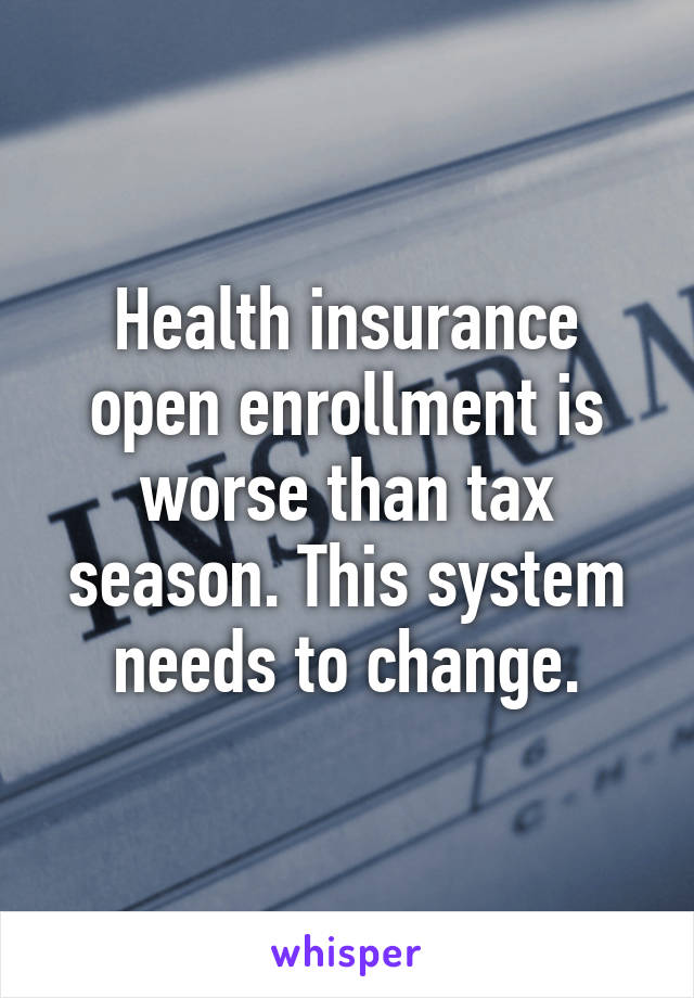 Health insurance open enrollment is worse than tax season. This system needs to change.