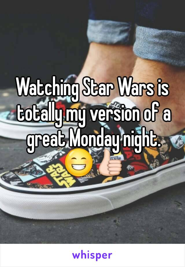 Watching Star Wars is totally my version of a great Monday night. 😁👍
