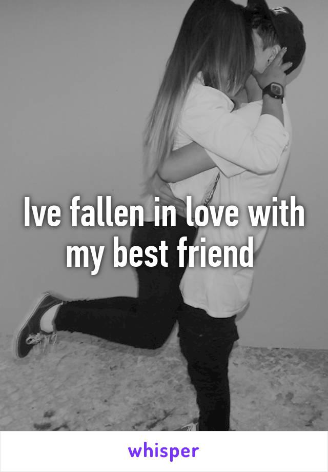 Ive fallen in love with my best friend