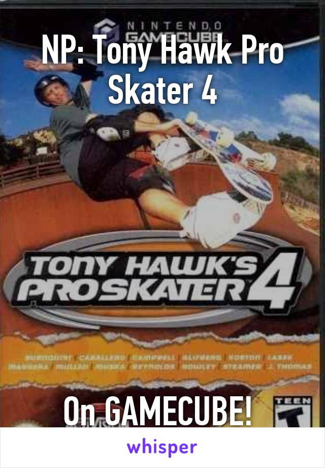 NP: Tony Hawk Pro Skater 4        On GAMECUBE!