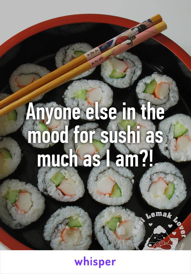 Anyone else in the mood for sushi as much as I am?!