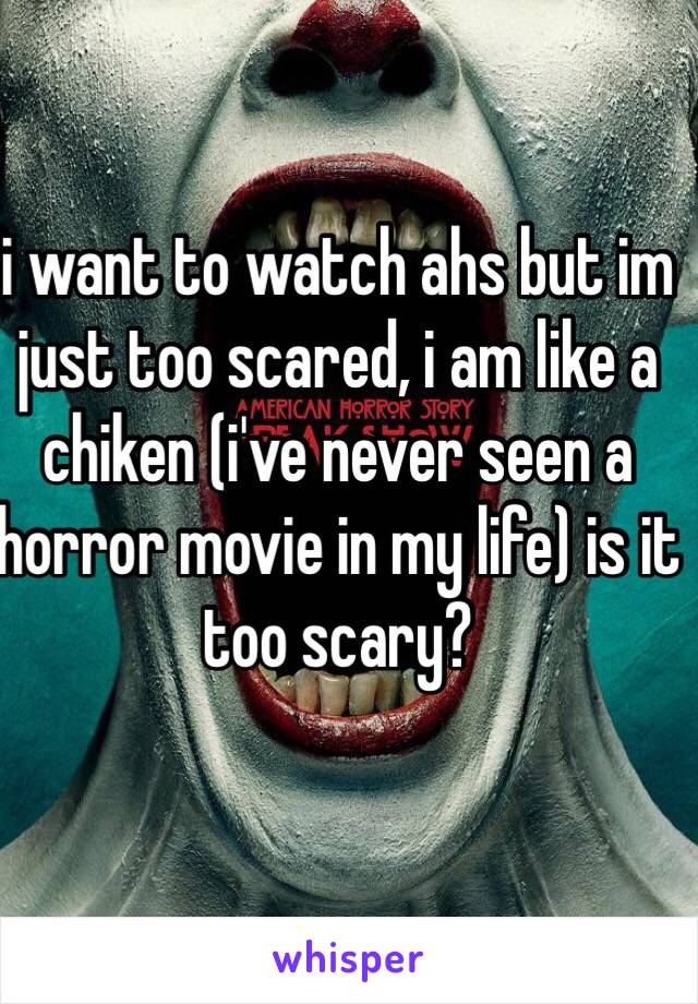 i want to watch ahs but im just too scared, i am like a chiken (i've never seen a horror movie in my life) is it too scary?