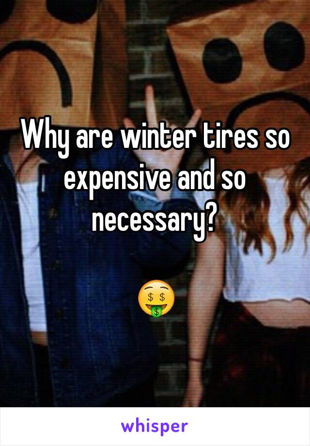 Why are winter tires so expensive and so necessary?   🤑