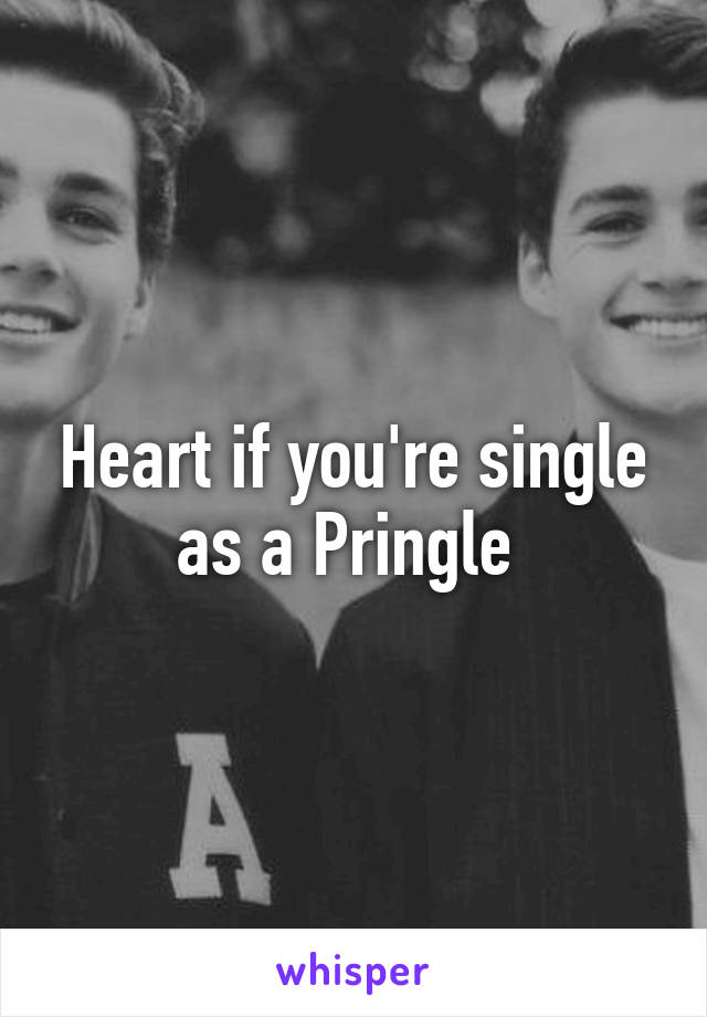 Heart if you're single as a Pringle