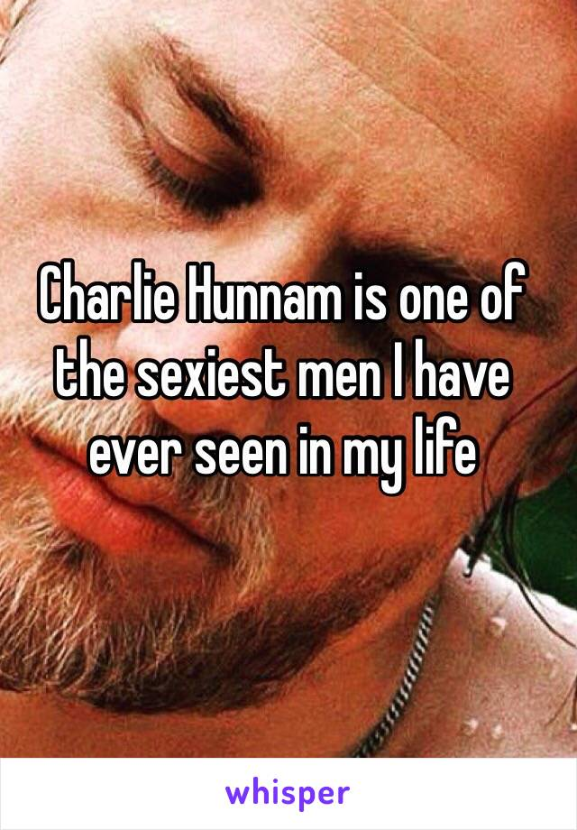 Charlie Hunnam is one of the sexiest men I have ever seen in my life