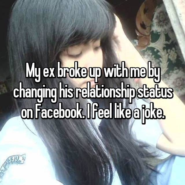 My ex broke up with me by changing his relationship status on Facebook. I feel like a joke.