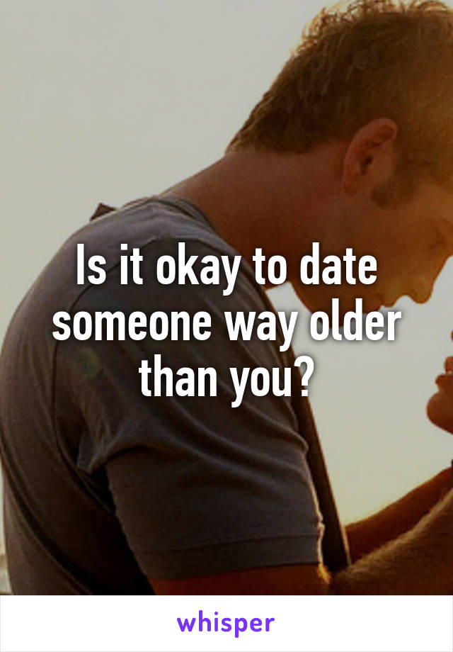 Dating Someone Way Older Than You