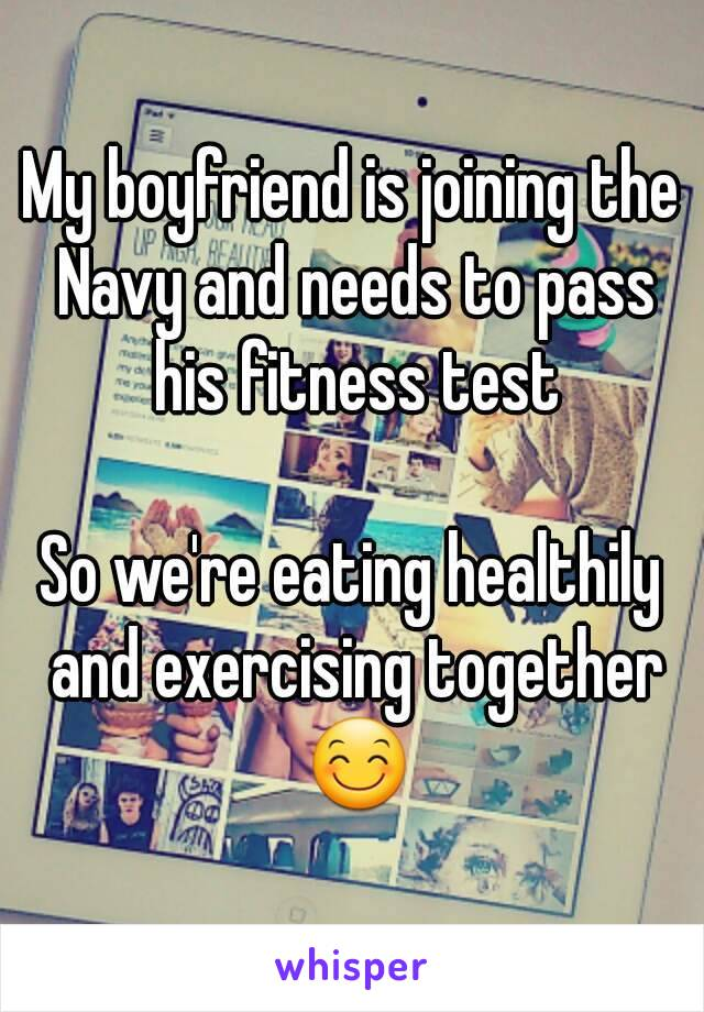 My boyfriend is joining the Navy and needs to pass his fitness test  So we're eating healthily and exercising together 😊