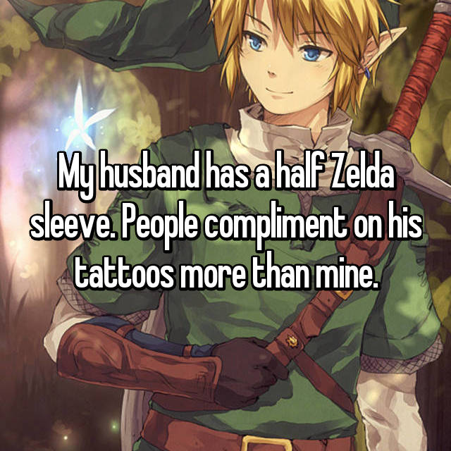 My husband has a half Zelda sleeve. People compliment on his tattoos more than mine.