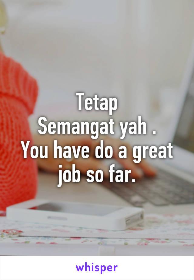 Tetap Semangat Yah You Have Do A Great Job So Far
