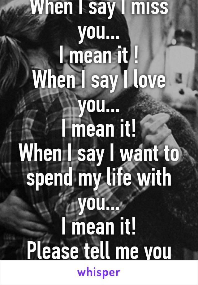 When I Say I Miss You I Mean It When I Say I Love You I