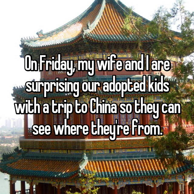 On Friday, my wife and I are surprising our adopted kids with a trip to China so they can see where they're from.