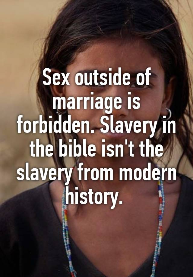 Sex outside of marriage is forbidden  Slavery in the bible