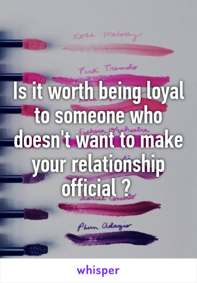 Is it worth being loyal to someone who doesn't want to make