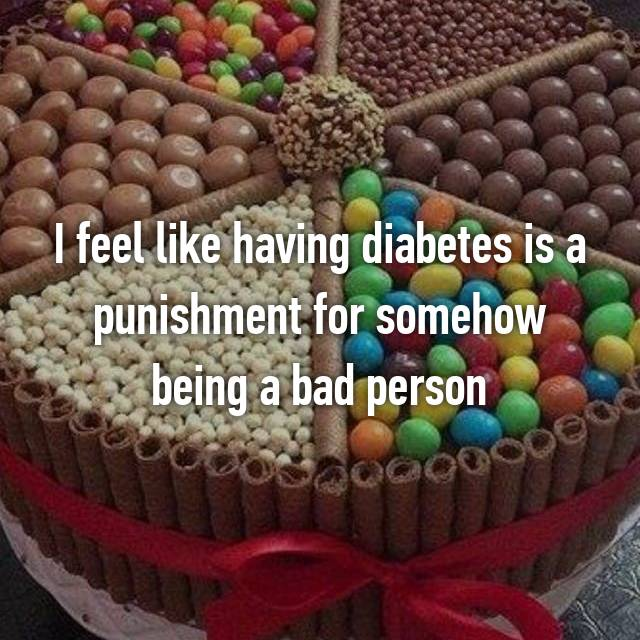 I feel like having diabetes is a punishment for somehow being a bad person