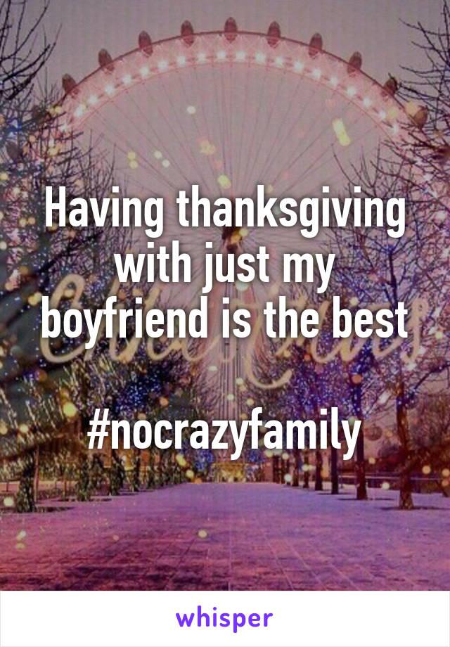 Having thanksgiving with just my boyfriend is the best  #nocrazyfamily