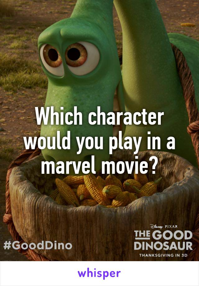 Which character would you play in a marvel movie?