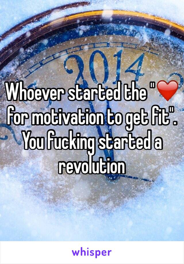 """Whoever started the """"❤️ for motivation to get fit"""". You fucking started a revolution"""