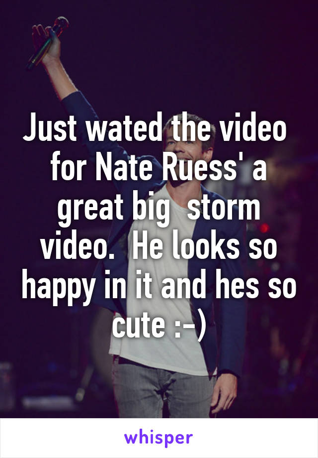 Just wated the video  for Nate Ruess' a great big  storm video.  He looks so happy in it and hes so cute :-)