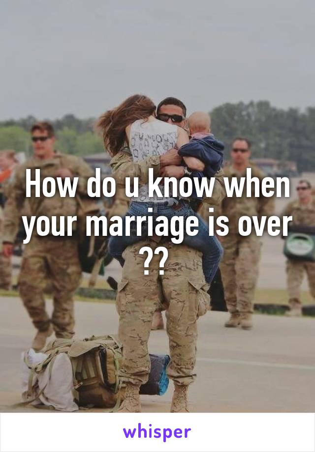 How do u know when your marriage is over ??