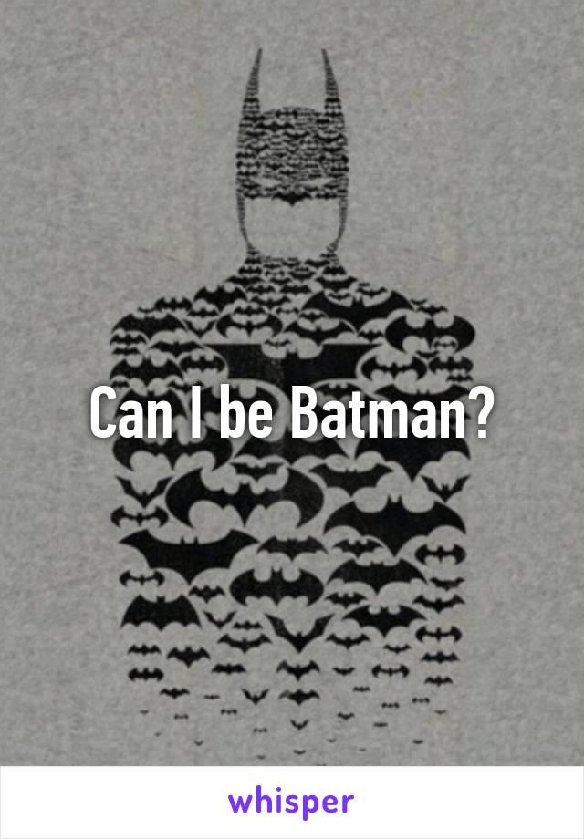 Can I be Batman?