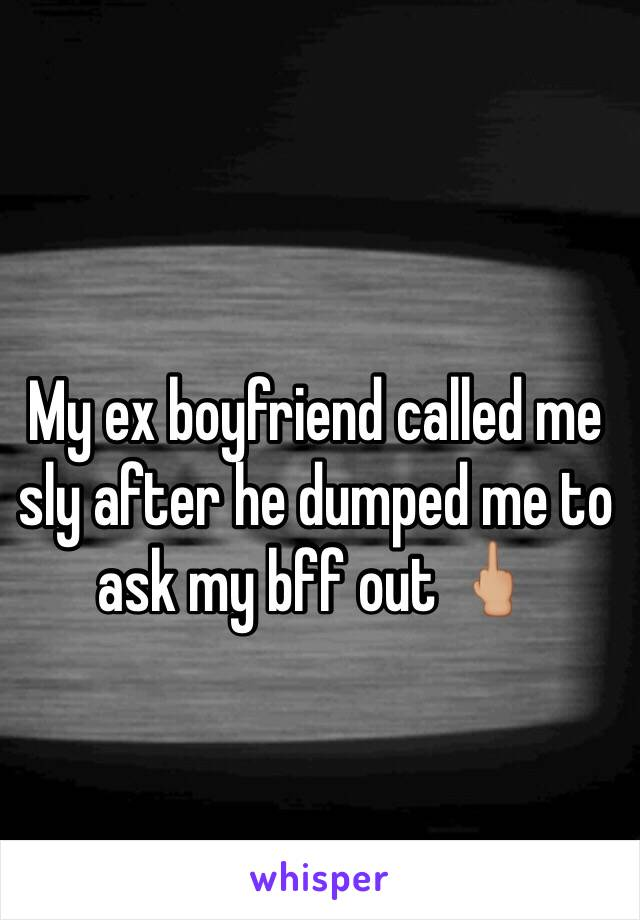 My ex boyfriend called me sly after he dumped me to ask my bff out 🖕