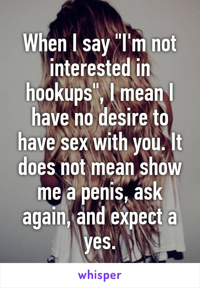 Not Interested In Hookup Anyone Else