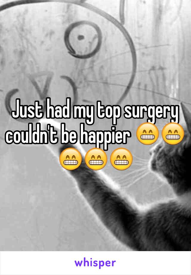 Just had my top surgery couldn't be happier 😁😁😁😁😁