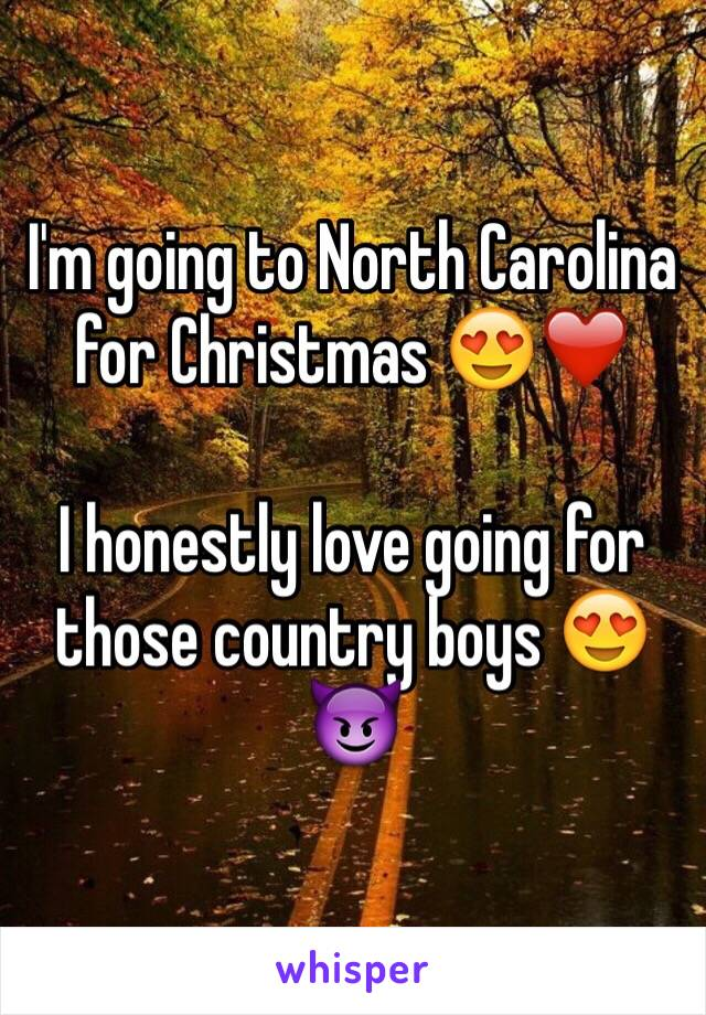 I'm going to North Carolina for Christmas 😍❤️  I honestly love going for those country boys 😍😈