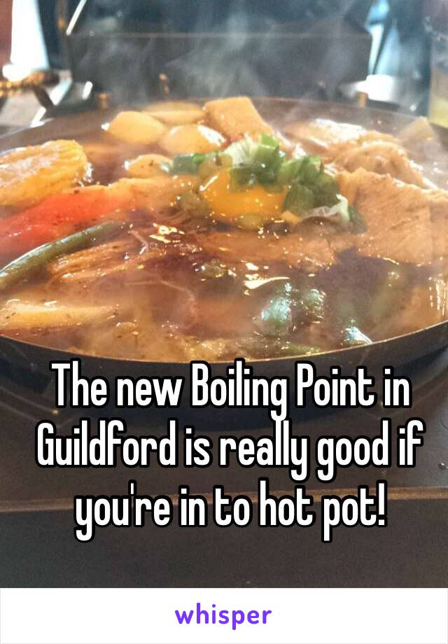 The new Boiling Point in Guildford is really good if you're in to hot pot!