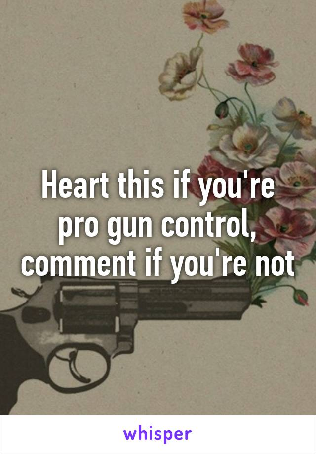 Heart this if you're pro gun control, comment if you're not