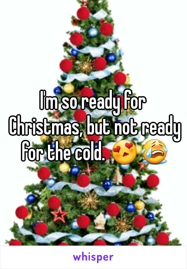 I'm so ready for Christmas, but not ready for the cold. 😍😭