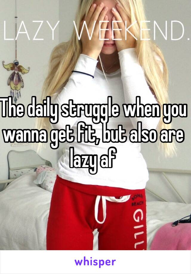 The daily struggle when you wanna get fit, but also are lazy af