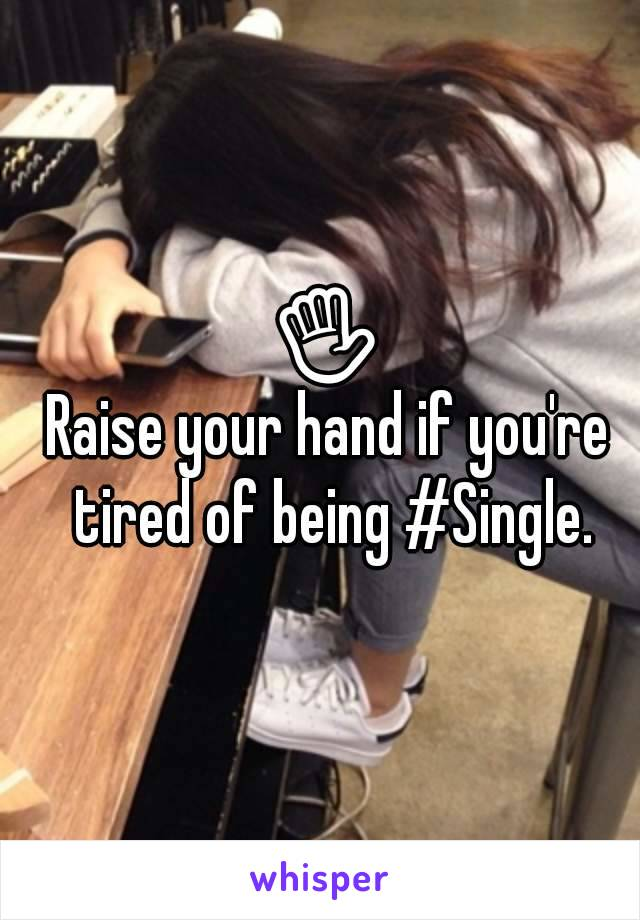 ✋ Raise your hand if you're tired of being #Single.