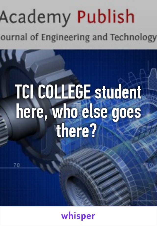 TCI COLLEGE student here, who else goes there?