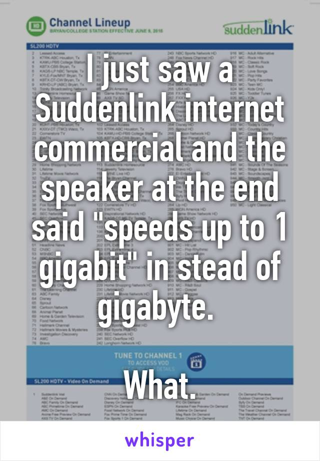 """I just saw a Suddenlink internet commercial and the speaker at the end said """"speeds up to 1 gigabit"""" in stead of gigabyte.   What."""